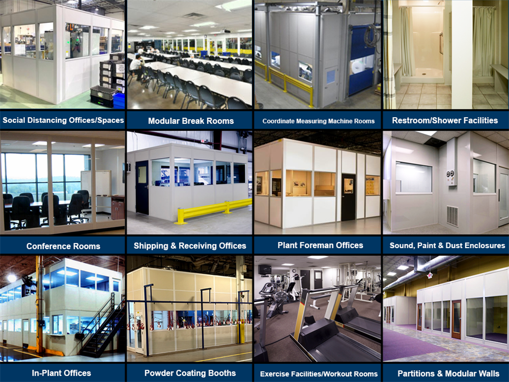 Modular Offices Uses: Social Distancing Spaces, Modular Break Rooms, CMM Rooms, Restroom and Shower Facilities, Conference Rooms, Shipping and Receiving Offices, Plant Foreman Offices, Sound, Paint and Dust Enclosures, In-Plant Offices, Powder Coating Booths, Exercise Facilities, Partitions and Modular Walls