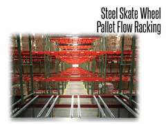 Steel skate wheels are usually preferred for shallow depth lanes (2 to 5 deep) and are adaptable to all pallet racking.