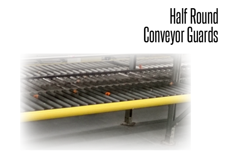 Half Round Conveyor Guards are designed for safety at the side rail of those critical areas on the conveyor line.