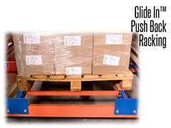 Glide-In® Push Back pallet racking works by placing the first pallet on the top part of a leveled cart and pushing it back.   This reveals the next cart ready for loading. When the second pallet is positioned and pushed back, the third cart is revealed and ready to load.