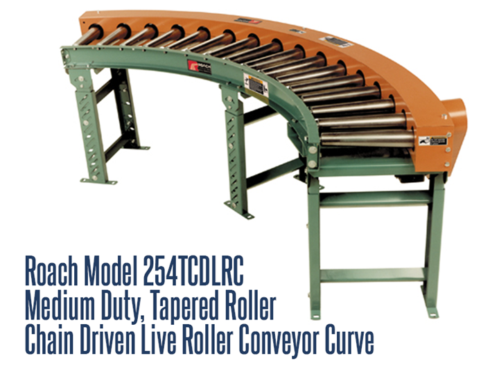 The Roach Model 254TCDLRC is a medium duty, tapered roller, chain driven live roller curve, designed to transport medium duty loads such as castings, containers, drums or pallet loads.