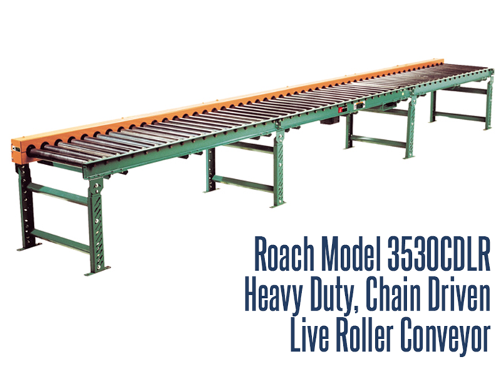 Roach Model 3530CDLR is a heavy duty conveyor used for extremely heavy unit loads and tough working environments, such as extraordinarily large load sizes, concentrated loads, and impact loading.