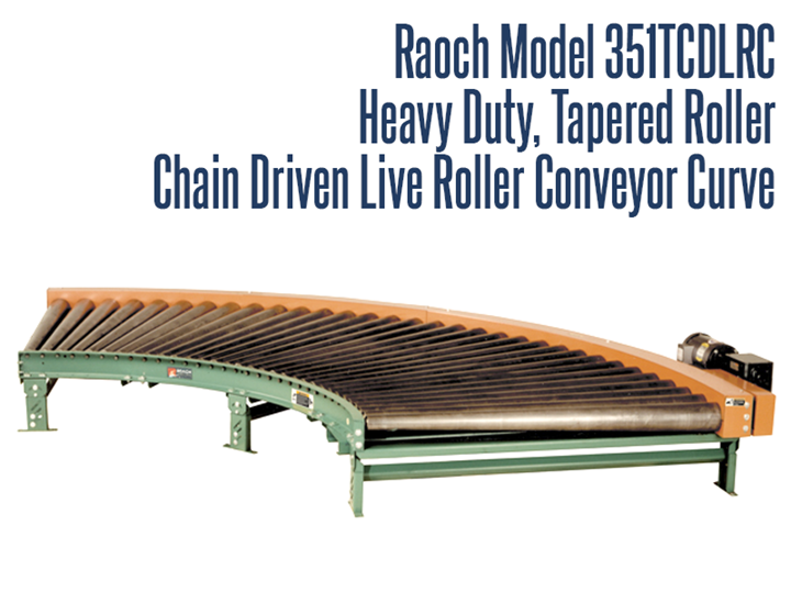 The Roach Model 351TCDLRC is a true tapered heavy duty chain driven live roller curve, designed to transport heavy duty loads such as castings, containers, drums or pallets.