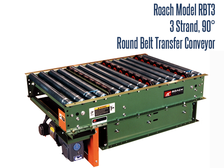 Roach Model RBT3, 3-Strand 90° Round Belt Transfer conveyor is perfect for moving products from one location to another in a straight line either horizontally or at an incline