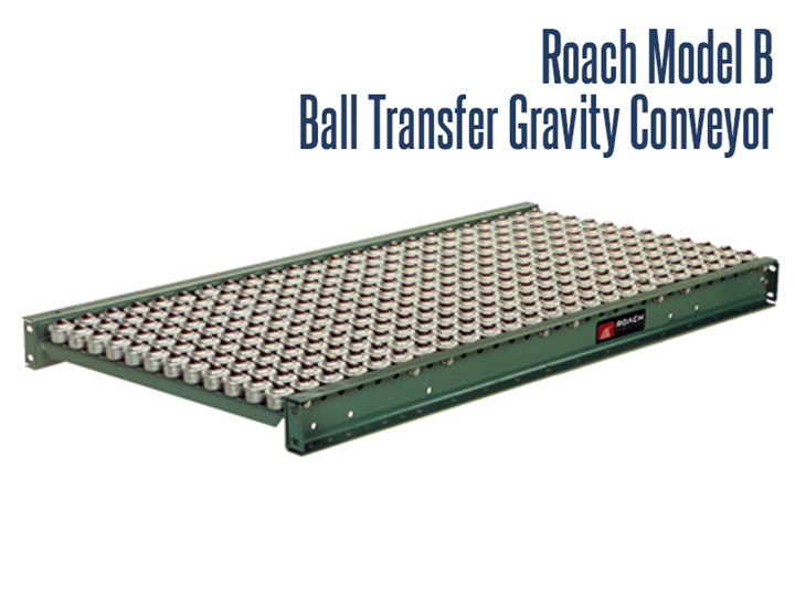 Roach Model B Ball Transfer Units are used at packaging and assembly stations where product needs to be rotating or moved in more than one direction are used at packaging and assembly stations where product needs to be rotating or moved in more than one direction
