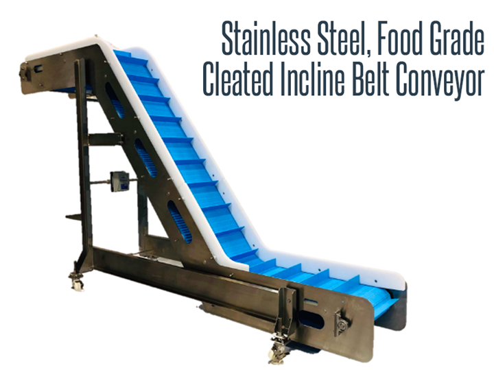 Stainless steel, food grade, and washdown safe cleated incline belt conveyor that is designed to allow direct contact elevation of loose edible product on the belt.