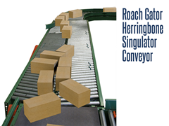 The Roach Gator Herringbone Singulator Conveyor has a herringbone roller system which takes a group of product and arranges them into a single file.