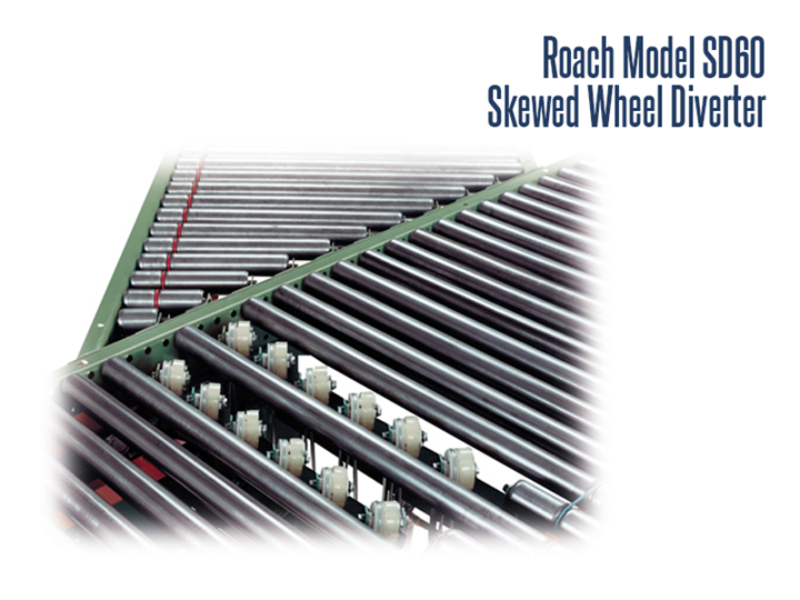 The Roach Model SD 60 can take a package and divert it from one line to another. Both the skewed wheel diverter and the roller diverter can be used as a means of diverting from the narrow belt sorter.