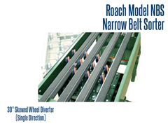 The Model NBS Narrow Belt Sorter can be used with a 30° Skewed Wheel Diverter