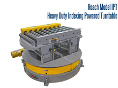The Roach Model IPT Heavy Duty Indexing Powered Turntable positions heavy unit loads for numerous manufacturing applications.