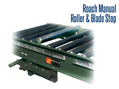 Roach Manual Roller And Blade Stops are used where manual line control is required such as assembly work stations & shipping areas.