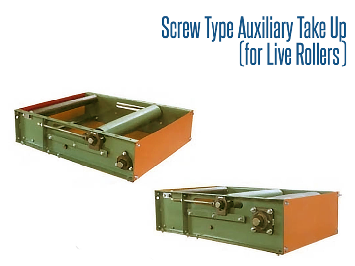 Roach Screw Type Auxiliary Take-Up (For Live Rollers) ensures adequate tension of the belt leaving the drive pulley so as to avoid any slippage of the belt