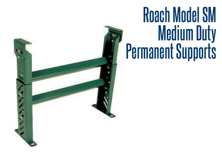Roach Model SM Medium Duty Permanent Supports are made with heavy duty channel construction that offers permanent conveyor support