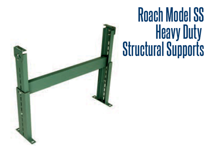 Roach Model SS Heavy Duty Structural Supports provide a 6000 lb support capacity