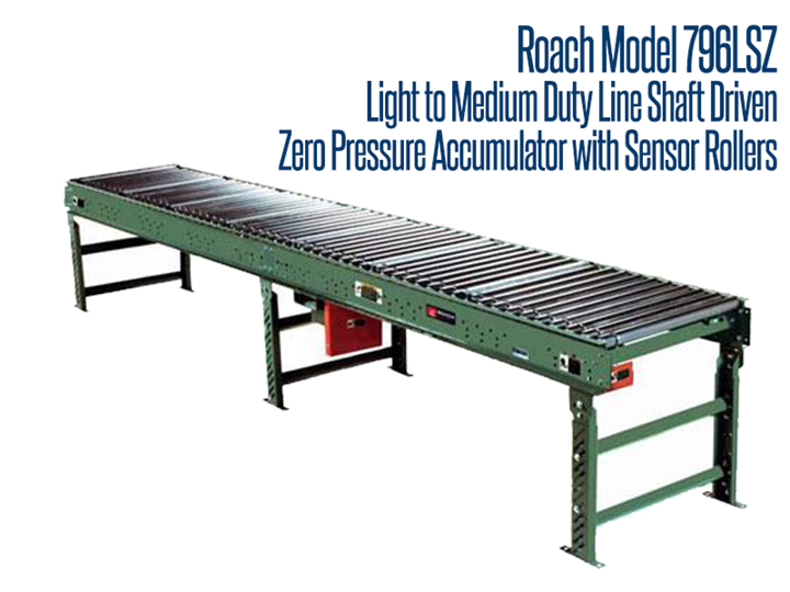 The Model 796LSZ is a horizontal line shaft driven conveyor, designed for zero pressure accumulation of product on sensor rollers. Ideal for light to medium duty applications, it quietly accumulates a wide variety of product sizes and features no minimum weight limitations.